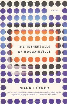 The Tetherballs of Bougainville: A Novel by Mark Leyner