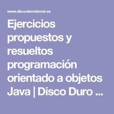 Ejercicios propuestos y resueltos programación orientado a objetos Java | Disco Duro de Roer