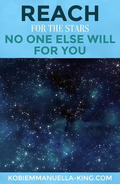 Reach for the stars – no one else will for you!