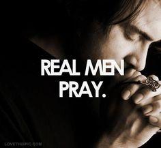 Yes we do real men pray Pray Quotes, Bible Quotes, Bible Verses, Godly Quotes, Lyric Quotes, Movie Quotes, Quotes Quotes, Affirmations, Der Gentleman