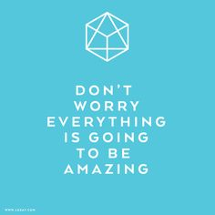Happy Sunday: Don't worry everything is going to be amazing!