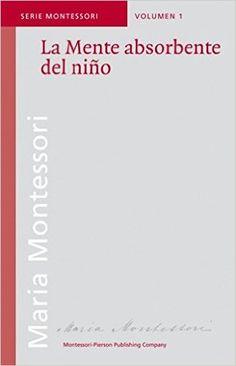 La mente absorbente del niño, por María Montessori: Amazon.es: María Montessori, Asociación Montessori Internacional: Libros