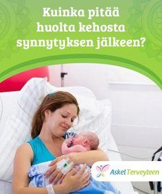 Kuinka pitää huolta kehosta synnytyksen jälkeen?  Synnytyksen jälkeinen toipuminen on hidas prosessi ja naisen kehon palautuminen raskautta edeltävään normaaliin tilaan ottaa aikaa.