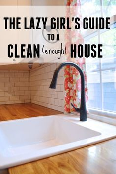 6 quick tips to keep your house clean and your sanity intact. The Lazy Girl's Guide to a Clean (Enough) House