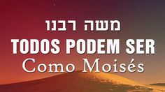 Todos Podem Ser Como Moisés