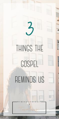 3 Things the Gospel Reminds Us