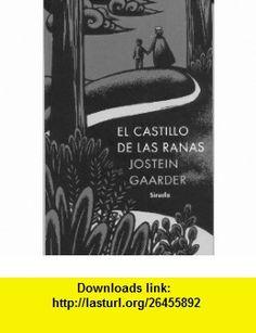 El Castillo de Las Ranas (Spanish Edition) (9788478444809) Jostein Gaarder , ISBN-10: 8478444807  , ISBN-13: 978-8478444809 ,  , tutorials , pdf , ebook , torrent , downloads , rapidshare , filesonic , hotfile , megaupload , fileserve
