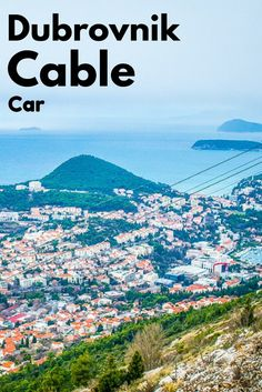 Dubrovnik Cable Car. Take the cable car up to the top of Mount Srd