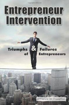 Bestseller Books Online Entrepreneur Intervention: Triumphs & Failures of Entrepreneurs A Financial Bin Production $9.99  - http://www.ebooknetworking.net/books_detail-0615555527.html