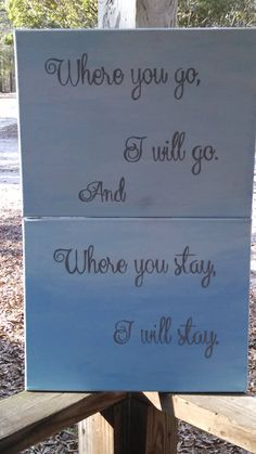 Where you go, I will go. Where you stay, I will stay. Ruth 1:16 on Canvas; would love to have this hanging...my mom's (and my) favorite part of the Bible is the Book of Ruth.