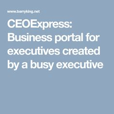CEOExpress: Business portal for executives created by a busy executive