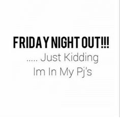 Anyone else?  #fridaynight #bigplans