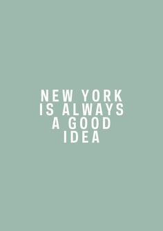 NYC is always a good idea.