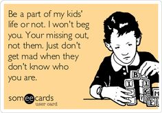 your missing out on them, my kids are not missing out on you | part-of-my-kids-life-or-not-i-wont-beg-you-your-missing-out-not-them ...