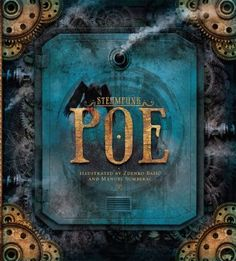 5/4/12 - Steampunk Poe by Edgar Allan Poe; Illustrated by Zdenko Basic and Manuel Sumberac (teen nonfiction)