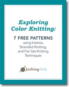 """FREE download from Knitting Daily: """"Begin exploring color knitting with your collection of 7 free patterns using intarsia, stranded knitting, and Fair Isle knitting techniques."""" ['Stranded' means carrying two or more colors along a row. Also features a great, simple technique using mitred squares. Finally, intarsia knitting, which works for more complex designs with blocky color patches or many colors in a row.]"""