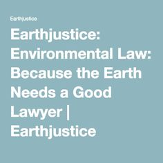 Earthjustice: Environmental Law: Because the Earth Needs a Good Lawyer | Earthjustice