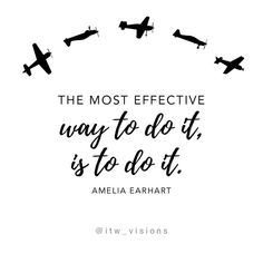 the most effective way to do it, is to do it. Amelia Earhart motivational quote, quote about starting, go for it Monday Motivation Quotes, Babe Quotes, Girl Boss Quotes, Monday Quotes, Dream Quotes, Happy Quotes, Quotes To Live By, Study Motivation, Quotes Quotes
