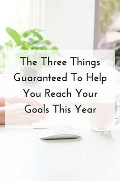 The Three Things Guaranteed To Help You Reach Your Goals This Year #goals