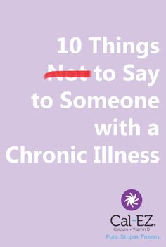 Everyone keeps telling you what NOT to say to someone with a chronic illness. Now Samantha finally tells you what TO SAY and it may surprise you.