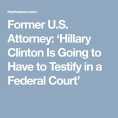 Former U.S. Attorney: 'Hillary Clinton Is Going to Have to Testify in a Federal Court'