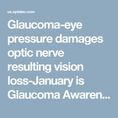 Glaucoma-eye pressure damages optic nerve resulting vision loss-January is Glaucoma Awareness Month