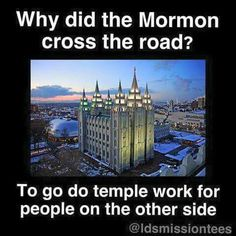 Why did the Mormon cross the road                              …