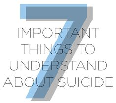 7 important things to understand about suicide & the 800 number to get help.