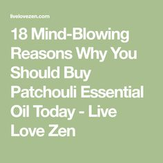 18 Mind-Blowing Reasons Why You Should Buy Patchouli Essential Oil Today - Live Love Zen