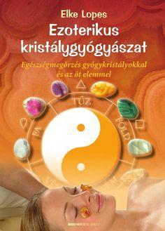 """Cover of """"Elke Lopes: Ezoterikus kristálygyógyászat"""" Psychology, Crystals, Karma, Mandala, Cover, Books, Jewelry, Livros, Jewlery"""