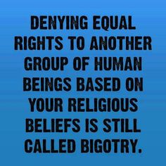 Denying equal rights to another group of human beings based on your religious beliefs is still called bigotry. In fact, it's enormousotry. Religion, It Goes On, The Victim, Equality, Wise Words, Me Quotes, Humorous Quotes, People Quotes, Awakening
