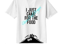 Just Came for The Food shirt.