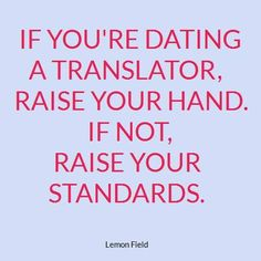 If you're dating a translator, raise your hand. If not, raise your standards. Very Funny Quotes, Translation Fail, Marie Von Ebner Eschenbach, Teaching Spanish, Love My Job, Learn English, Proverbs, Quote Of The Day, Quotations