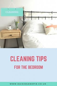 Cleaning tips and routines for the bedroom | Homemaking | Daises and Pie