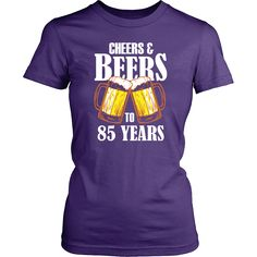 Women's Cheers and Beers to 85 Years T-Shirt - 85th Birthday Gift