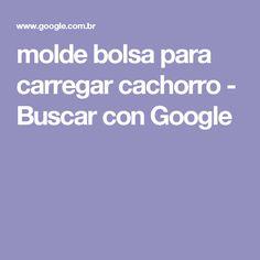 molde bolsa para carregar cachorro - Buscar con Google
