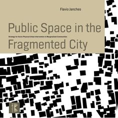 Public Space in the Fragmented City  The book presents an urban project approach, which was driven by a series of concerns about the permanent problem of marginality. It contributes to the debate on possibilities of architecture and urbanism to provide planned related solutions for social and spatial integration in different parts of the world.