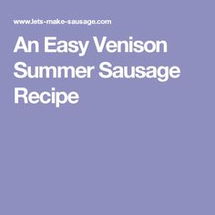 An Easy Venison Summer Sausage Recipe