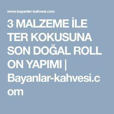 3 MALZEME İLE TER KOKUSUNA SON DOĞAL ROLL ON YAPIMI | Bayanlar-kahvesi.com