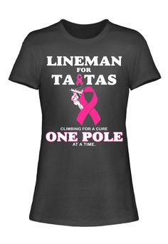 Lineman For Tatas Breast Cancer Climbing For A Cure One Pole At A Time T-Shirt