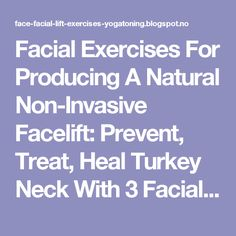 Facial Exercises For Producing A Natural Non-Invasive Facelift: Prevent, Treat, Heal Turkey Neck With 3 Facial Exercises