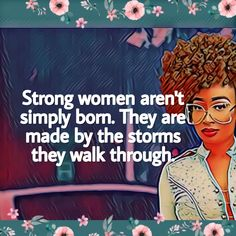 they are made by the storms they walk through. Strong Black Woman Quotes, Black Girl Quotes, Black Women Quotes, Strong Women Quotes, African American Quotes, African Quotes, Bff, Diva Quotes, Women Empowerment Quotes