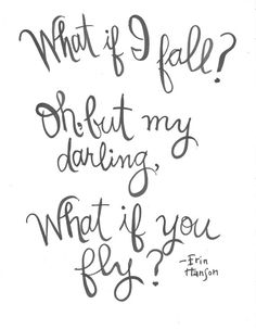 What if I fall? Oh but my darling, What if you fly? Handlettered Erin Hanson Quote Print