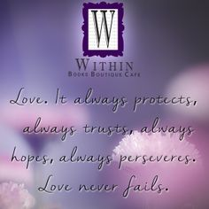 Love. It always protects, always trusts, always hopes, always perseveres. Love never fails. #Love #WithinBoutique