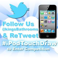Follow Us on twitter @Kingsbathrooms and RT our competition with #iPodTouchDraw in your message. Competition ends February 2013
