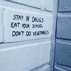 stay in drugs eat your school don't do vegetables