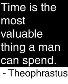 Man is the only animal that keeps track of time. And because of this it is precious.