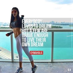 Everybody loves to dream but a few are brave enough to live their own dream.
