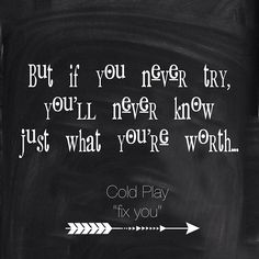 But if you never try, you'll never know  Just what you're worth…  #music #coldplay #lyrics #quotes