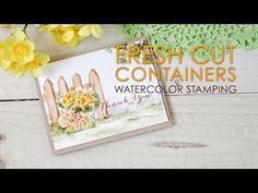 Watercolor Stamping: Fresh Cut Containers - using Tim Holtz Distress markers on an acrylic bloc with watercolor brushes.